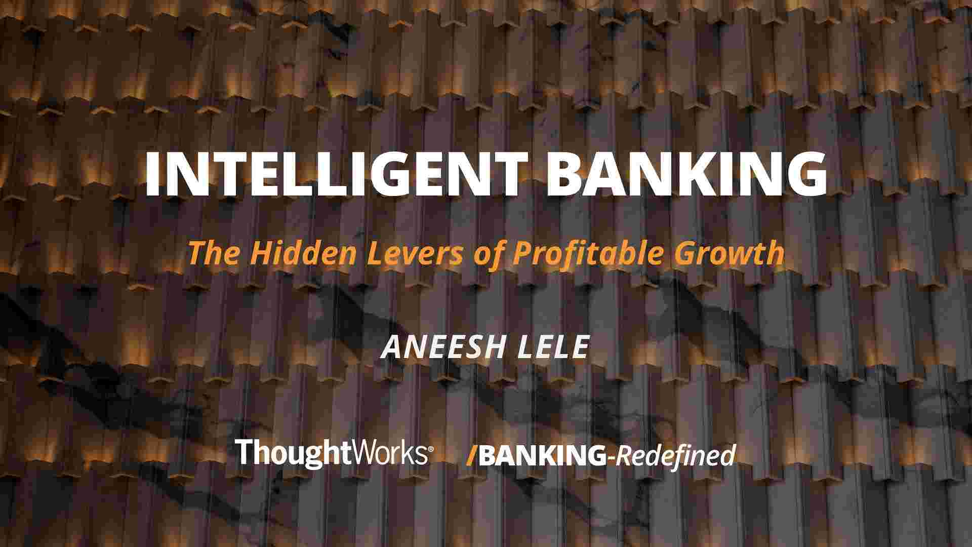 Intelligent banking-the hidden levers of profitable growth